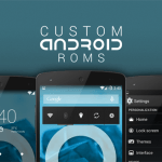 What is an Android Custom ROM? Why to use them? [Updated]