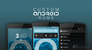 What is Android Custom ROM? Why you need one? [Updated]